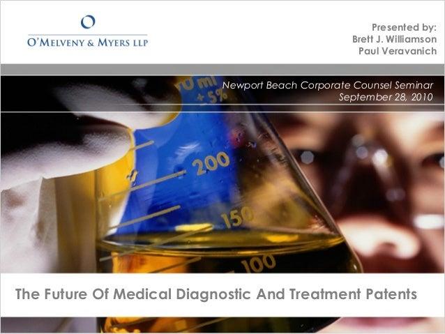 The Future Of Medical Diagnostic And Treatment PatentsNewport Beach Corporate Counsel SeminarSeptember 28, 2010Presented b...