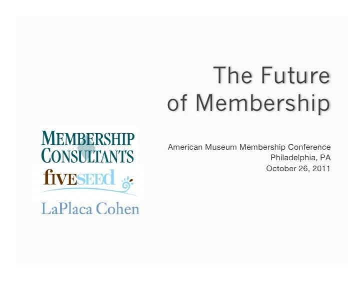 The Futureof MembershipAmerican Museum Membership Conference!                      Philadelphia, PA!                     O...