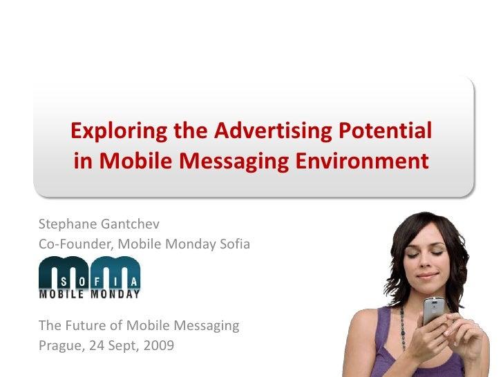Exploring the Advertising Potentialin Mobile Messaging Environment<br />Stephane Gantchev <br />Co-Founder, Mobile Monday ...
