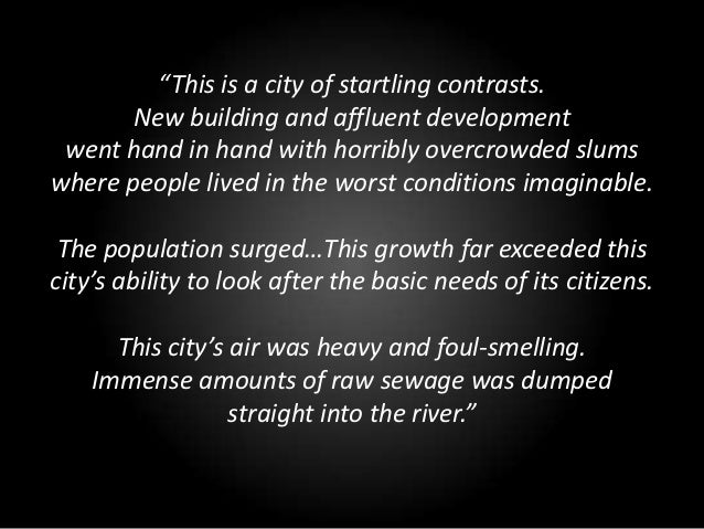 """This is a city of startling contrasts.       New building and affluent development went hand in hand with horribly overcr..."