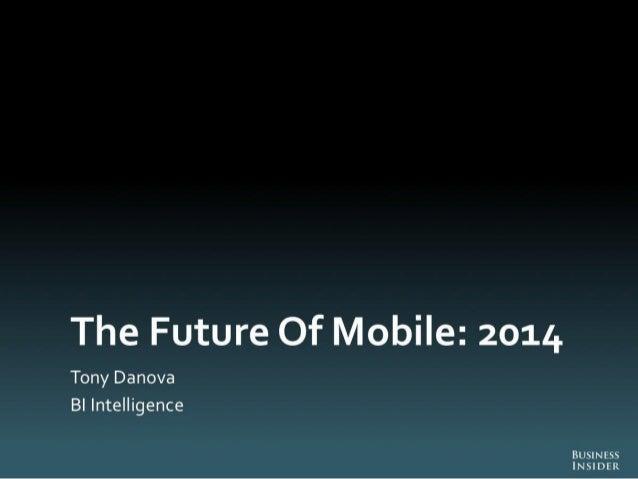 The Future Of Mobile:  2014  Tony Danova BI Intelligence  NESS DER
