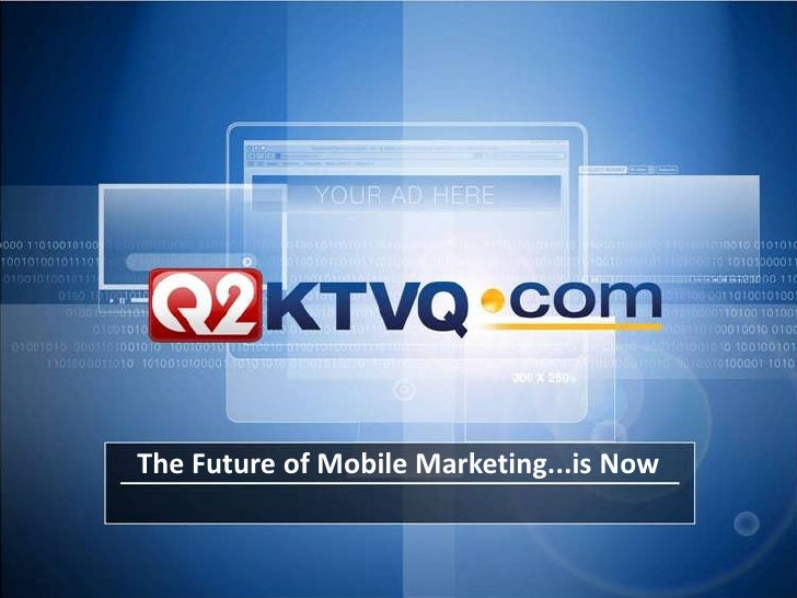 The Future of Mobile Marketing...is Now<br />