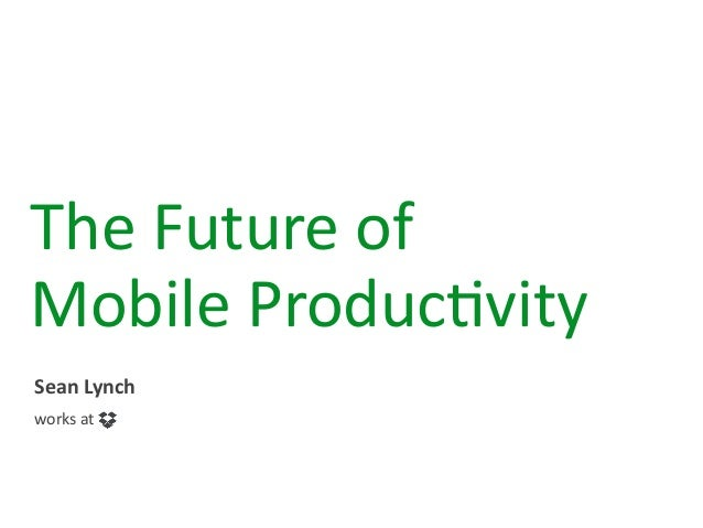 The  Future  of   Mobile  Produc2vity Sean  Lynch works  at