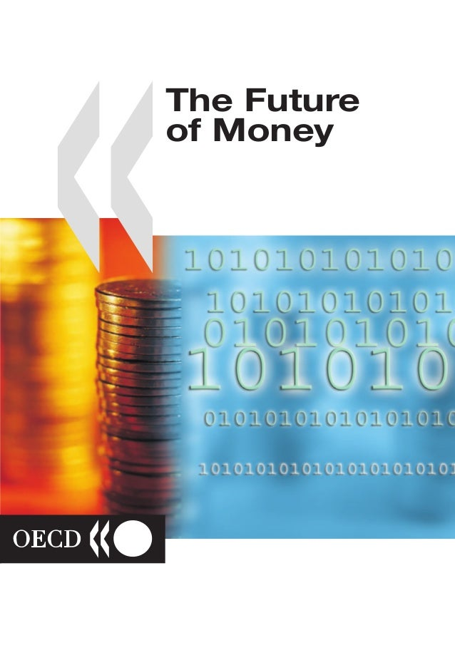 ISBN 92-64-19672-2 03 2002 01 1 P 2000 TheFutureofMoney «The Future of Money The Future of Money Money's destiny is to bec...