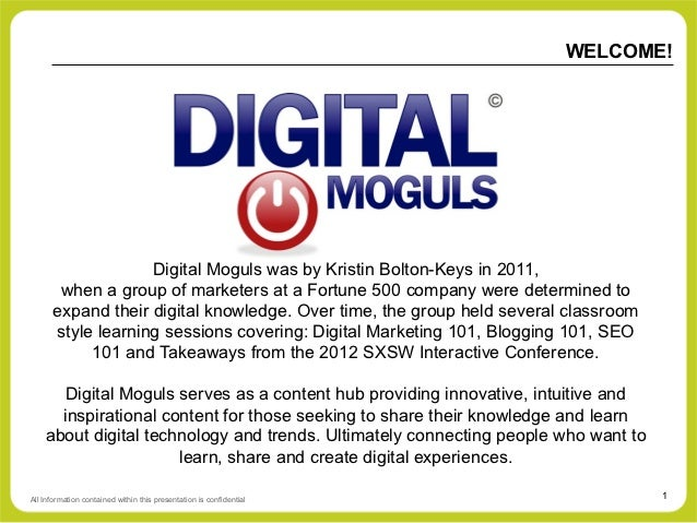 WELCOME!                   Digital Moguls was by Kristin Bolton-Keys in 2011,       when a group of marketers at a Fortune...