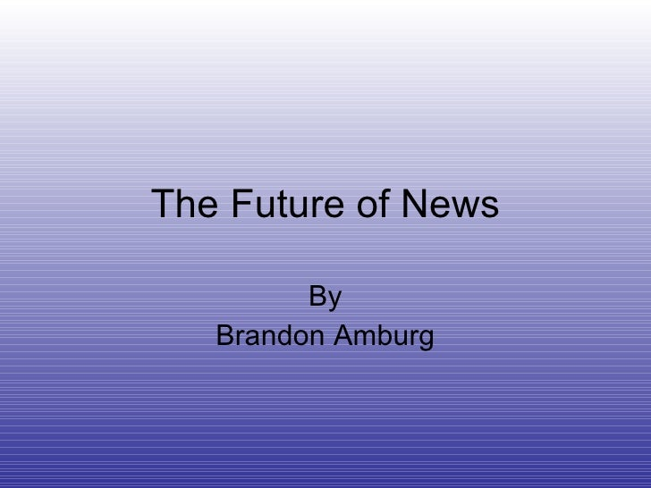 The Future of News By Brandon Amburg