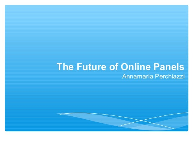 The Future of Online Panels             Annamaria Perchiazzi