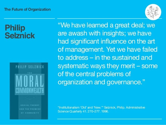 """The Future of Organization """"We have learned a great deal; we are awash with insights; we have had significant influence on..."""