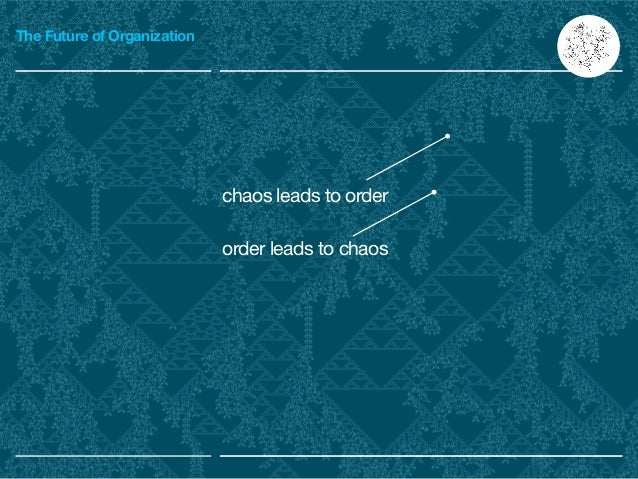 The Future of Organization order leads to chaos chaos leads to order