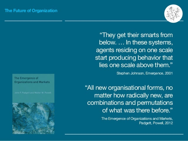 """The Future of Organization """"They get their smarts from below. … In these systems, agents residing on one scale start produ..."""