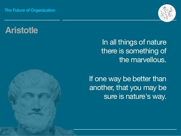 The Future of Organization In all things of nature there is something of the marvellous. Aristotle If one way be better th...