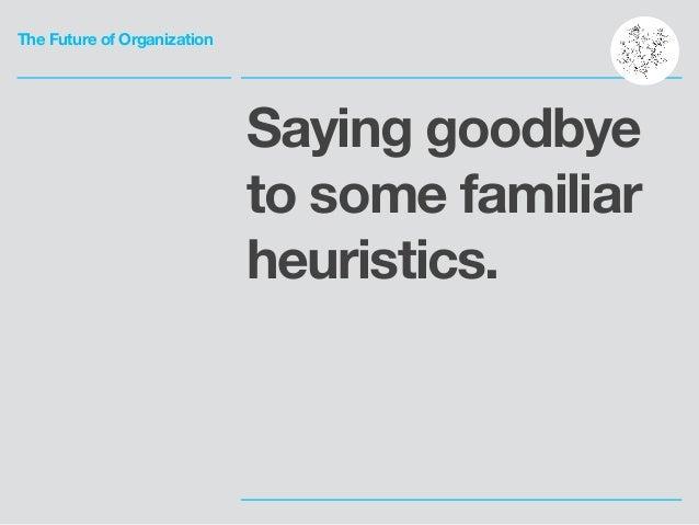 The Future of Organization Saying goodbye to some familiar heuristics.