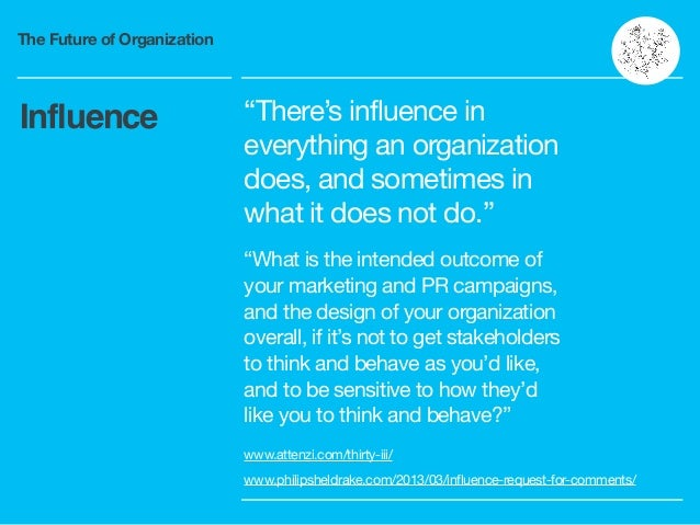 """The Future of Organization """"There's influence in everything an organization does, and sometimes in what it does not do.""""  ..."""