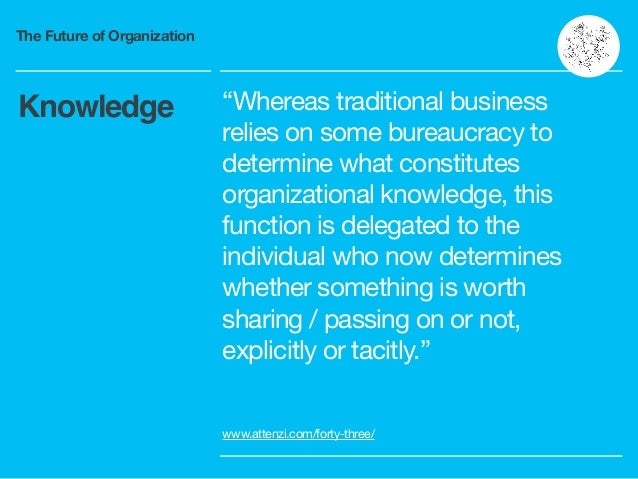 """The Future of Organization """"Whereas traditional business relies on some bureaucracy to determine what constitutes organiza..."""