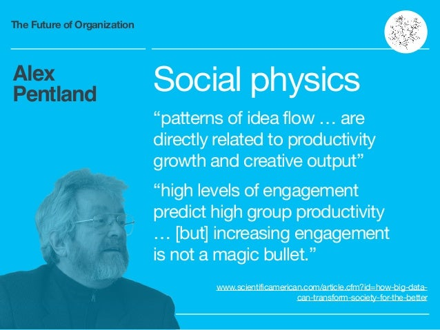 """The Future of Organization Alex Pentland Social physics  """"patterns of idea flow … are directly related to productivity gro..."""