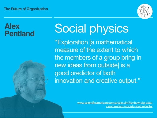 """The Future of Organization Alex Pentland Social physics  """"Exploration [a mathematical measure of the extent to which the m..."""