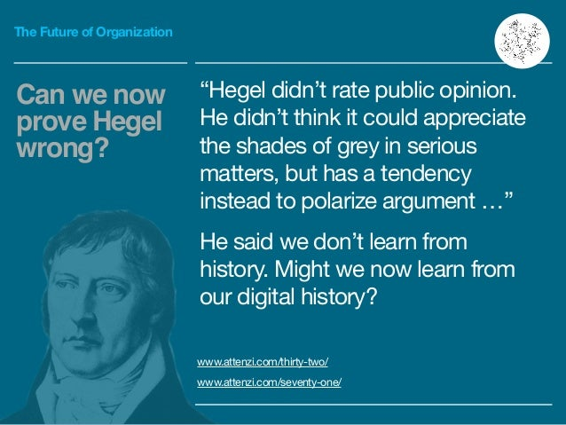 """The Future of Organization """"Hegel didn't rate public opinion. He didn't think it could appreciate the shades of grey in se..."""