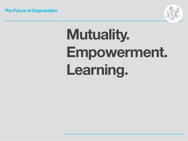 The Future of Organization Mutuality. Empowerment. Learning.