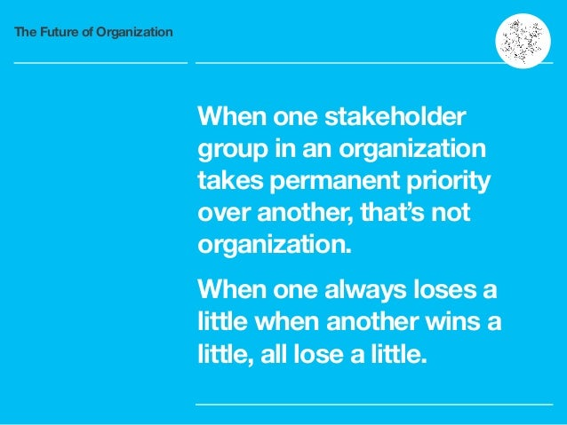 The Future of Organization When one stakeholder group in an organization takes permanent priority over another, that's not...