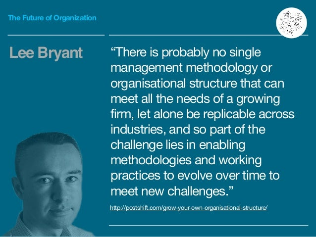"""The Future of Organization """"There is probably no single management methodology or organisational structure that can meet a..."""