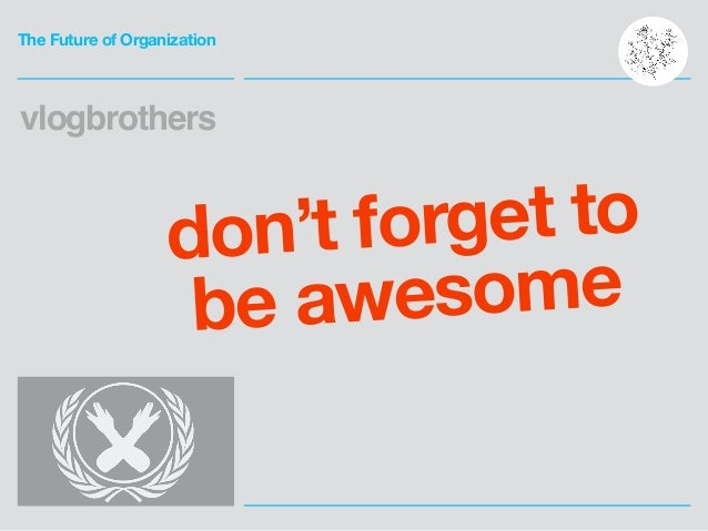 The Future of Organization vlogbrothers don't forget to be awesome