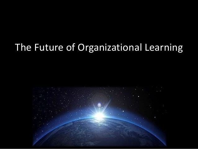 The Future of Organizational Learning