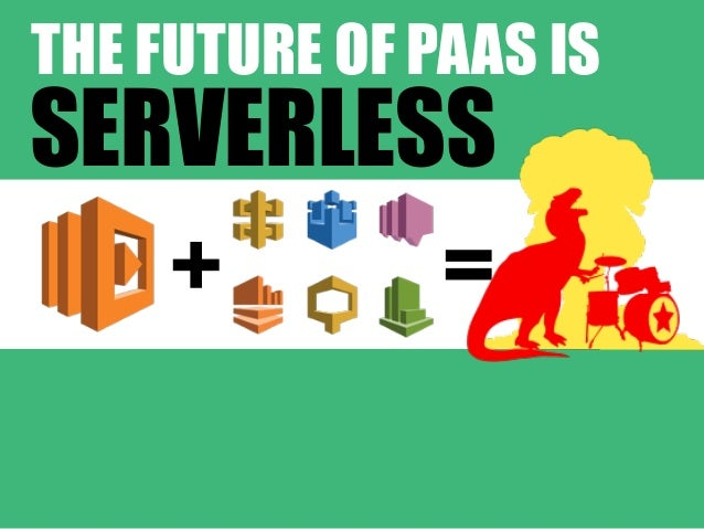 + = THE FUTURE OF PAAS IS SERVERLESS