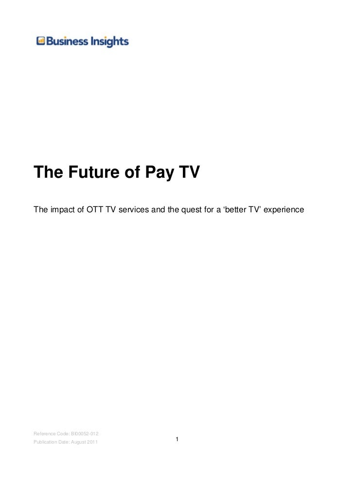 The Future of Pay TVThe impact of OTT TV services and the quest for a 'better TV' experienceReference Code: BI00052-012Pub...