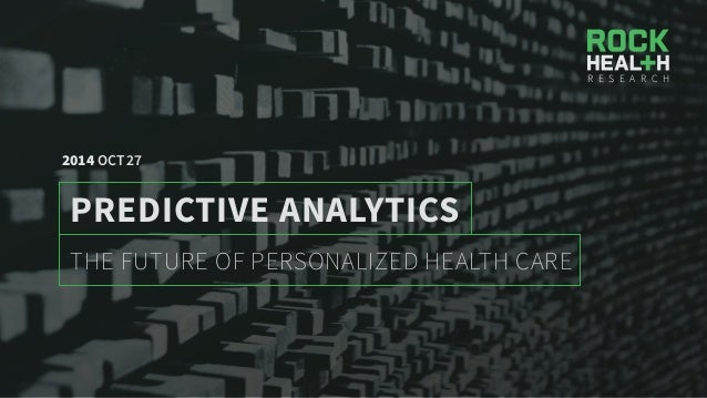 R E S E A R C H  2014 OCT 27  PREDICTIVE ANALYTICS  THE FUTURE OF PERSONALIZED HEALTH CARE