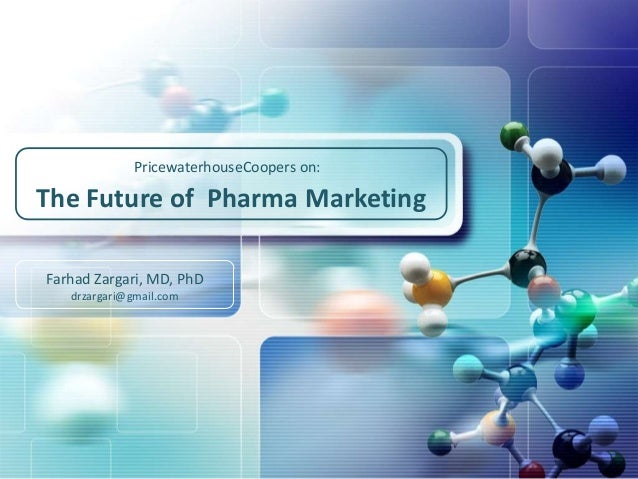 PricewaterhouseCoopers on:  The Future of Pharma Marketing Farhad Zargari, MD, PhD drzargari@gmail.com