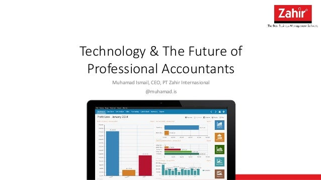 Technology & The Future of Professional Accountants Muhamad Ismail, CEO, PT Zahir Internasional @muhamad.is