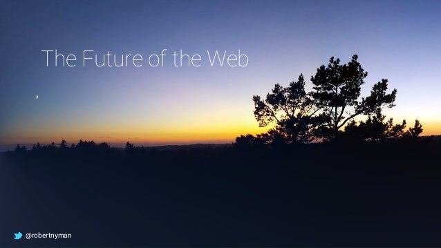The Future of the Web @robertnyman