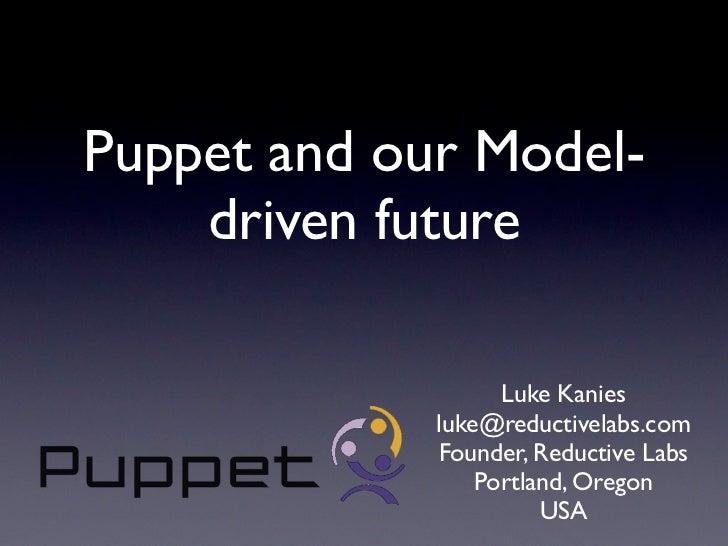 Puppet and our Model-     driven future                     Luke Kanies              luke@reductivelabs.com              F...