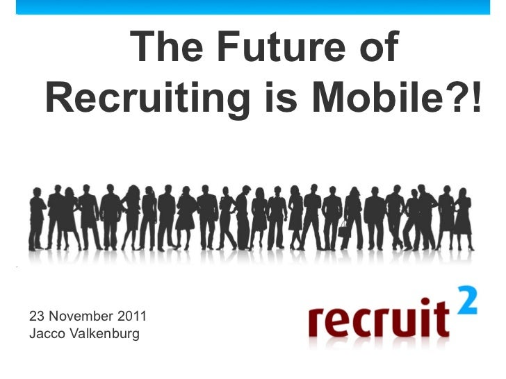 The Future of Recruiting is Mobile?!23 November 2011Jacco Valkenburg