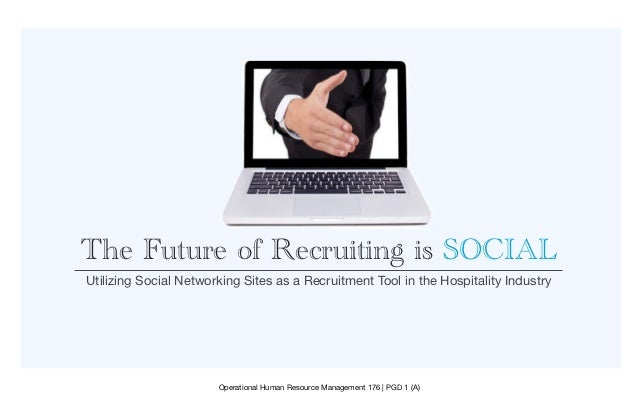 The Future of Recruiting is SOCIALUtilizing Social Networking Sites as a Recruitment Tool in the Hospitality Industry     ...