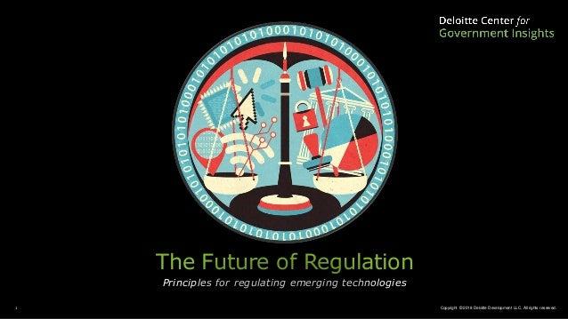 Copyright © 2018 Deloitte Development LLC. All rights reserved.1 The Future of Regulation Principles for regulating emergi...