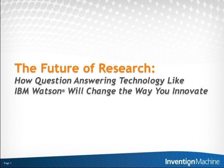 The Future of Research:         How Question Answering Technology Like         IBM Watson® Will Change the Way You Innovat...