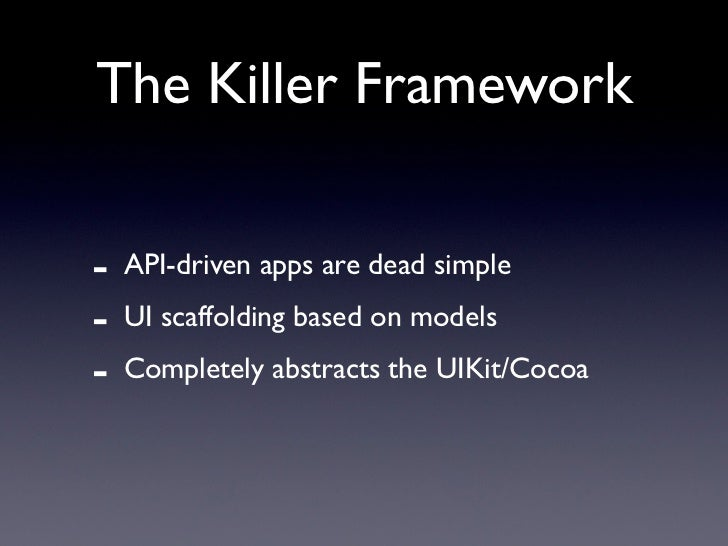 The Killer Framework-   API-driven apps are dead simple-   UI scaffolding based on models-   Completely abstracts the UIKi...