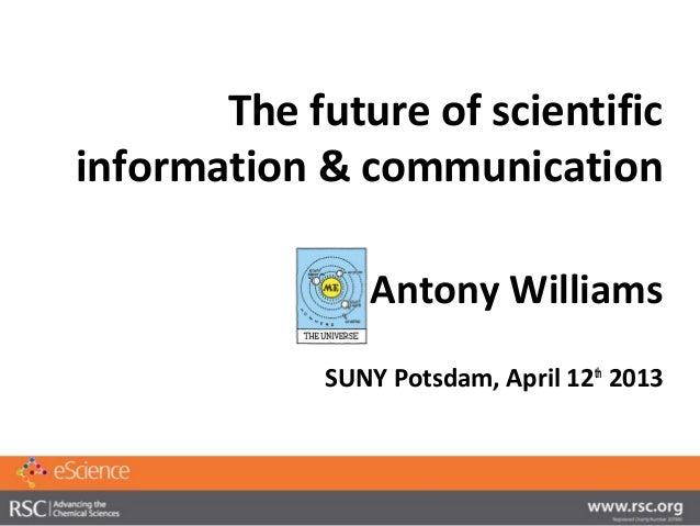 The future of scientificinformation & communication                Antony Williams             SUNY Potsdam, April 12th 2013