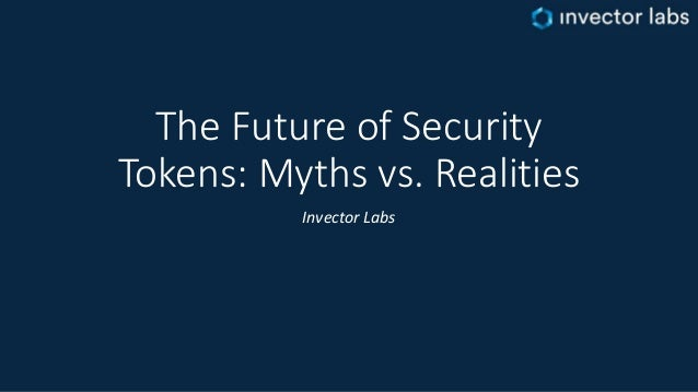 The Future of Security Tokens: Myths vs. Realities Invector Labs