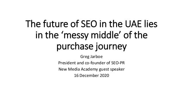The future of SEO in the UAE lies in the 'messy middle' of the purchase journey Greg Jarboe President and co-founder of SE...