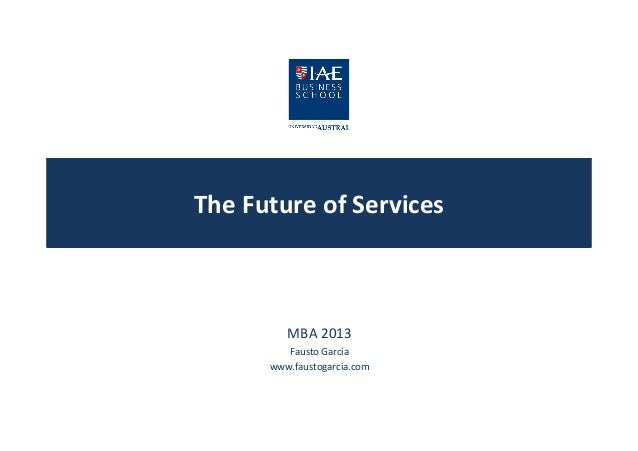The  Future  of  Services    MBA  2013   Fausto  García     www.faustogarcia.com