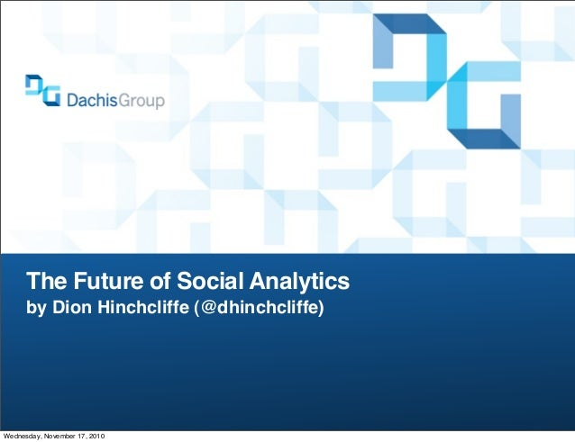 The Future of Social Analytics by Dion Hinchcliffe (@dhinchcliffe) Wednesday, November 17, 2010