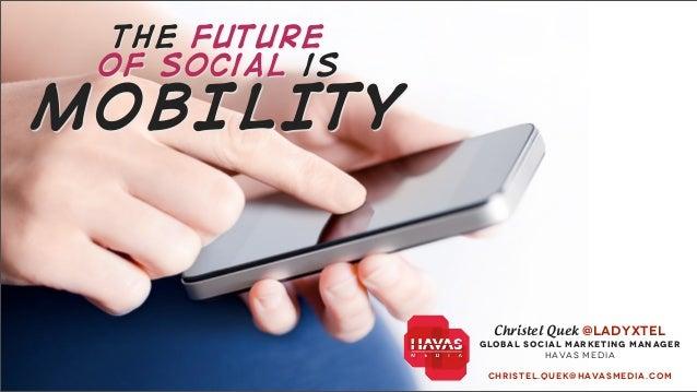 the future of social isMOBILITY                   Christel Quek @LADYXTEL                GL O B AL SO C IAL MAR KET IN G M...