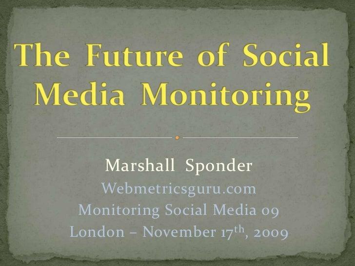 The  Future  of  Social Media  Monitoring<br />Marshall  Sponder<br />Webmetricsguru.com<br />Monitoring Social Media 09 <...