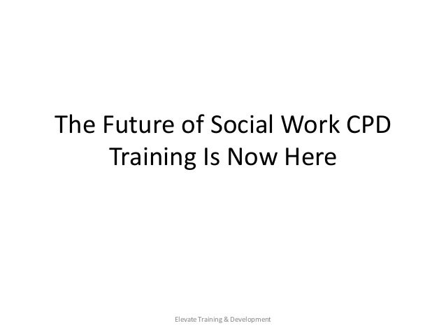 The Future of Social Work CPD Training Is Now Here Elevate Training & Development
