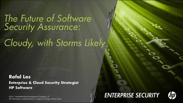 The Future of SoftwareSecurity Assurance:Cloudy, with Storms Likely Rafal Los Enterprise & Cloud Security Strategist HP So...