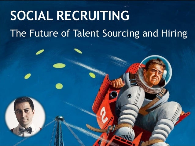 SOCIAL RECRUITING The Future of Talent Sourcing and Hiring