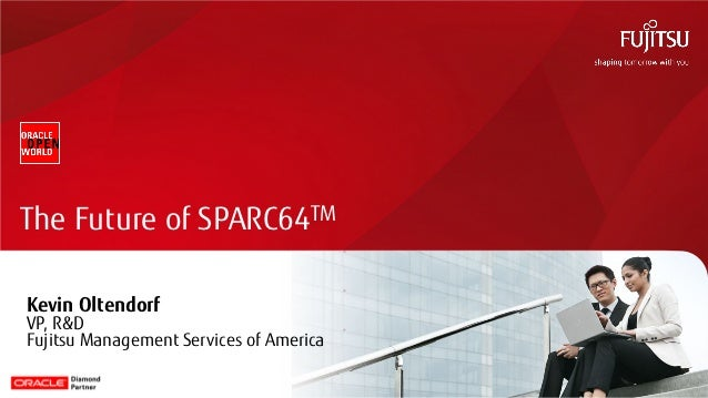 The Future of SPARC64TMKevin OltendorfVP, R&DFujitsu Management Services of America                                       ...