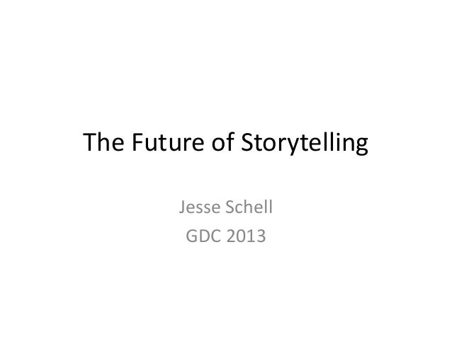 The Future of Storytelling        Jesse Schell         GDC 2013